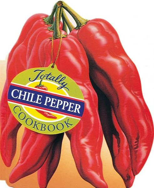 Totally Chile Pepper Cookbook totally corn cookbook