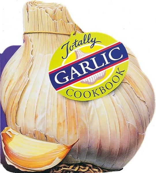Totally Garlic Cookbook totally corn cookbook