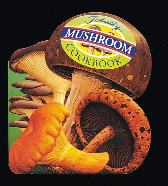 Totally Mushroom Cookbook totally corn cookbook