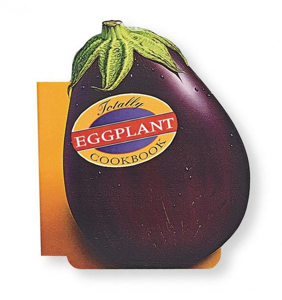 Totally Eggplant Cookbook totally corn cookbook