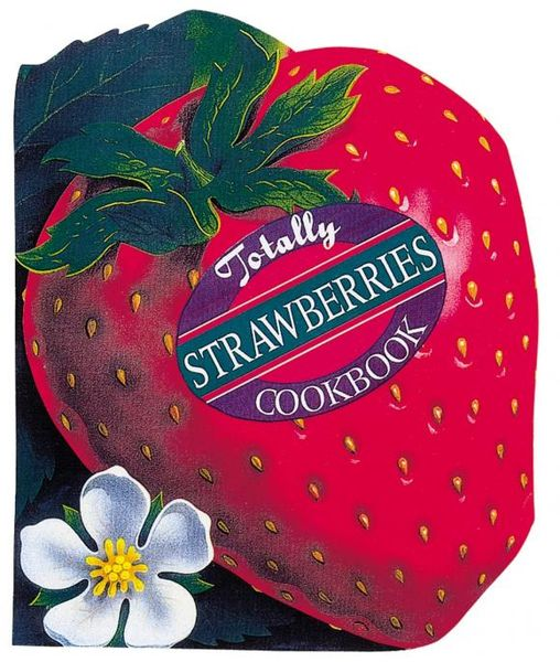 Totally Strawberries Cookbook totally corn cookbook