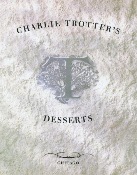 Charlie Trotter's Desserts pillsbury best desserts