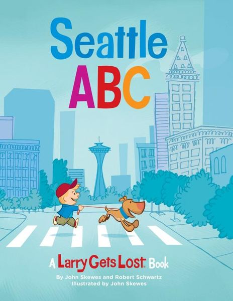 Seattle ABC: A Larry Gets Lost Book john skewes larry gets lost in alaska