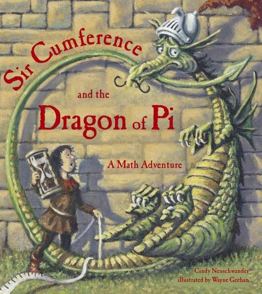 Sir Cumference and the Dragon of Pi chris wormell george and the dragon