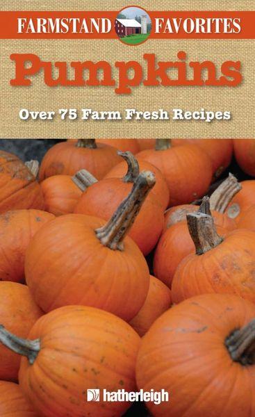 Farmstand Favorites: Pumpkins: Over 75 Farm-Fresh Recipes some pumpkins