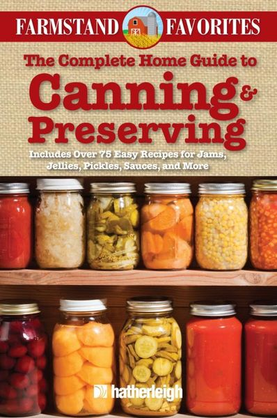 The Complete Home Guide to Canning & Preserving: Farmstand Favorites les bratt fish canning handbook