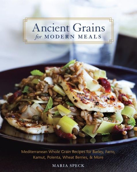 Ancient Grains for Modern Meals essays ancient and modern