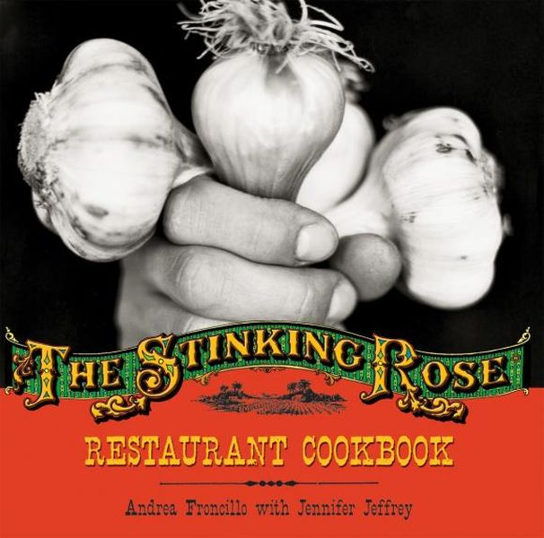 The Stinking Rose Restaurant Cookbook the fat free junk food cookbook