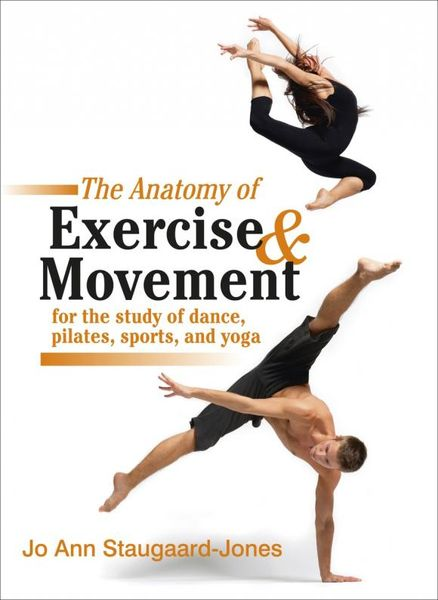 The Anatomy of Exercise and Movement for the Study of Dance, Pilates, Sports, and Yoga exerpeutic 1000 magnetic hig capacity recumbent exercise bike for seniors