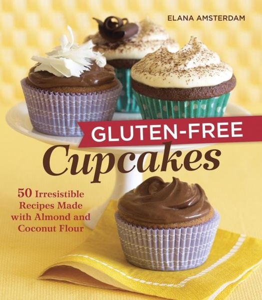 Gluten-Free Cupcakes: 50 Irresistible Recipes Made with Almond and Coconut Flour simply irresistible