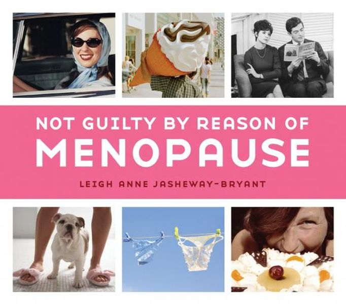 Not Guilty by Reason of Menopause midlife madness or menopause