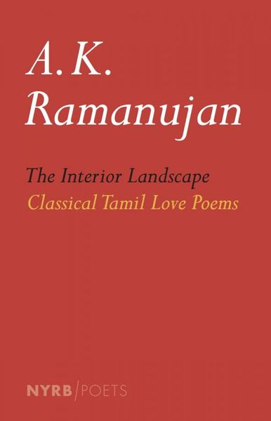 The Interior Landscape: Classical Tamil Love Poems twenty love poems