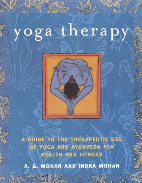 Yoga Therapy: A Guide to the Therapeutic Use of Yoga and Ayurveda for Health and Fitness yoga for transformation