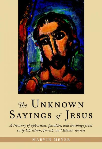 The Unknown Sayings of Jesus into the unknown
