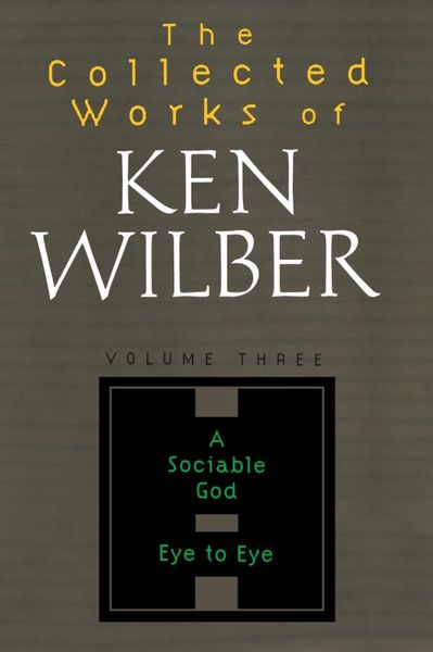 Collected Works of Ken Wilber, Volume 3 the collected works of ken wilber volume 6
