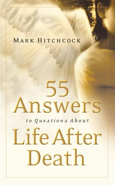 55 Answers to Questions about Life After Death.