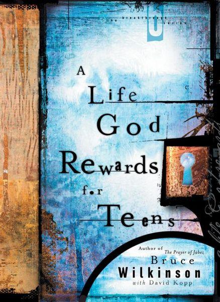 A Life God Rewards for Teens unleashed 1 a life