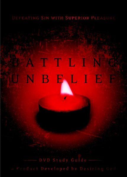 Battling Unbelief battling unbelief