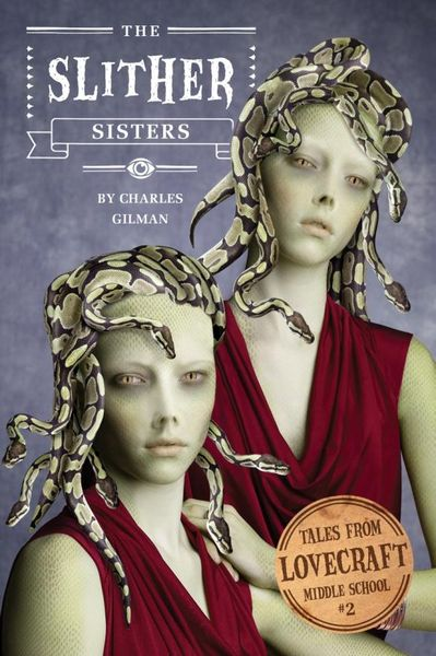 Tales from Lovecraft Middle School #2: The Slither Sisters spook s slither s tale