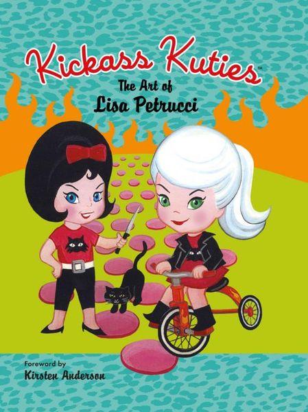 Kickass Kuties: The Art of Lisa Petrucci lisa corti короткое платье