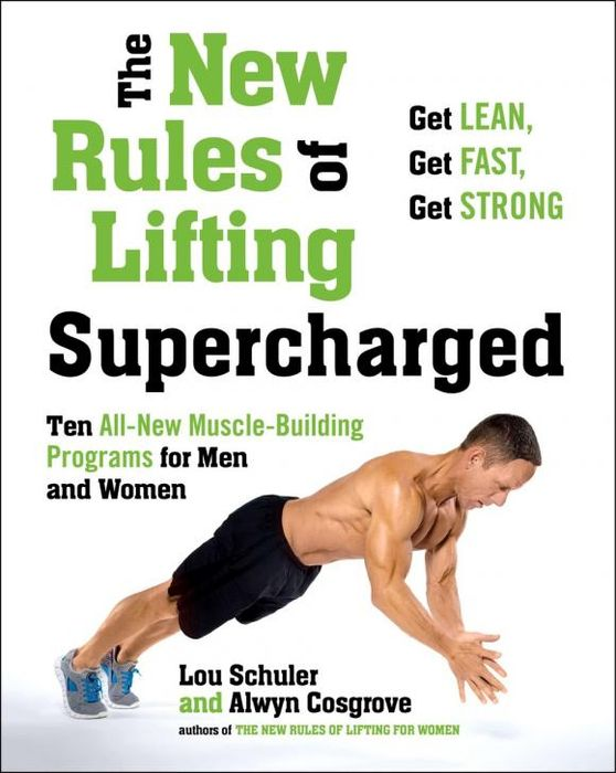The New Rules of Lifting Supercharged: Ten All New Muscle Building Programs for Men and Women
