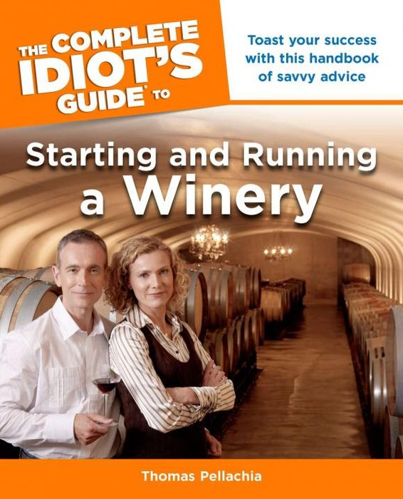 The Complete Idiot's Guide to Starting and Running a Winery цены