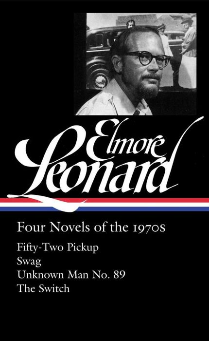 Elmore Leonard: Four Novels of the 1970s: Fifty-Two Pickup / Swag / Unknown Man selected novels of george eliot