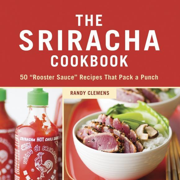 The Sriracha Cookbook the i hate kale cookbook