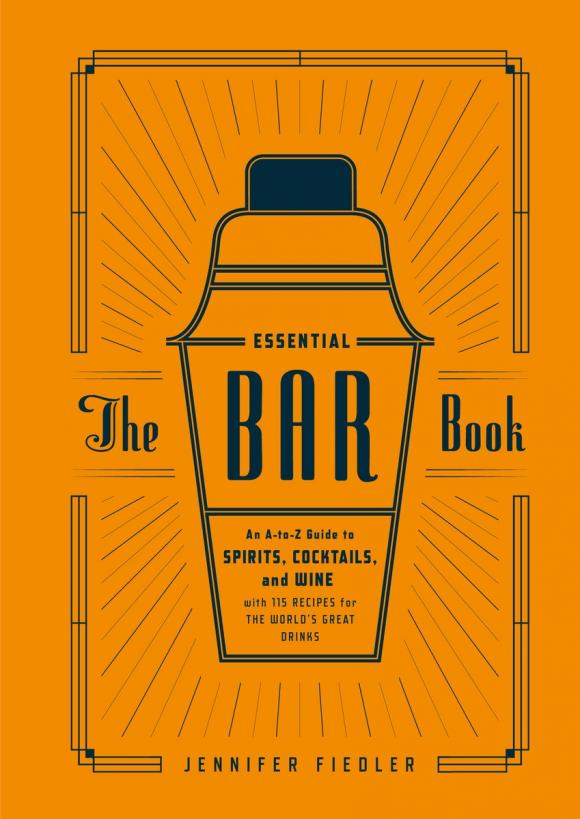 The Essential Bar Book: An A-to-Z Guide to Spirits, Cocktails, and Wine, with 115 Recipes for the World's Great Drinks a to z great modern artists
