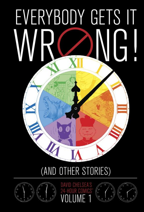 Everybody Gets It Wrong! and Other Stories: David Chelsea's 24-Hour Comics Volume 1 pratchett t dragons at crumbling castle and other stories