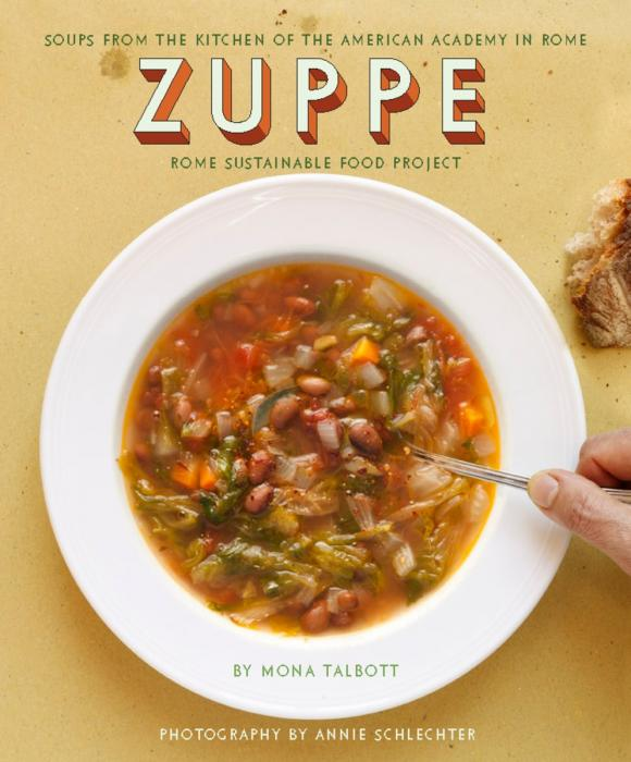 Zuppe: Soups from the Kitchen of the American Academy in Rome, The Rome Sustainable Food Project rome the eagle of the twelfth