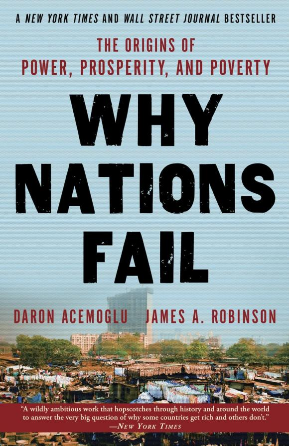 Why Nations Fail: The Origins of Power, Prosperity, and Poverty why nations fail the origins of power prosperity and poverty