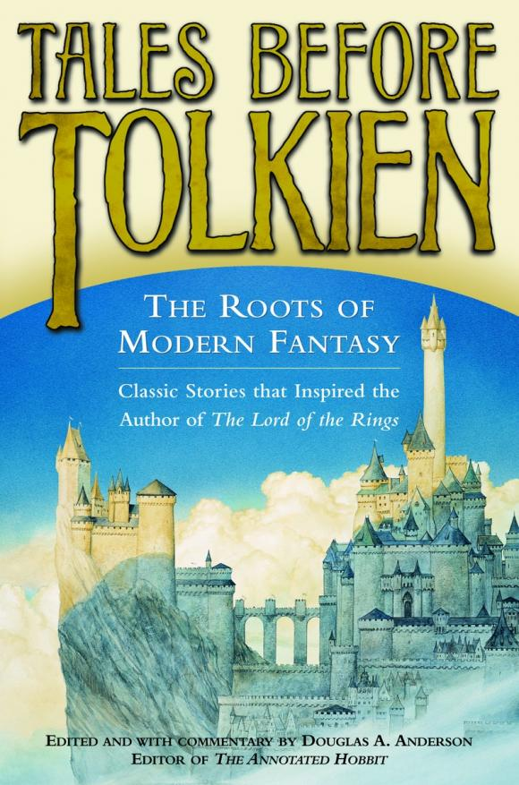 Tales Before Tolkien: The Roots of Modern Fantasy tales of the amber sea