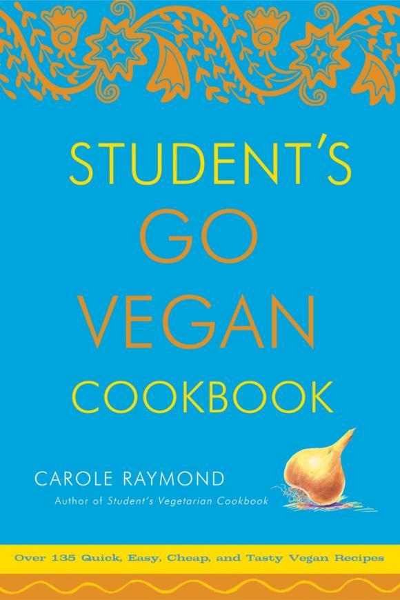 Student's Go Vegan Cookbook 15 minute vegan fast modern vegan cooking