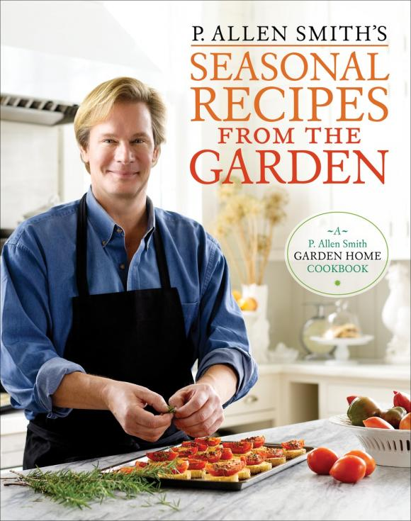 P. Allen Smith's Seasonal Recipes from the Garden p allen smith s seasonal recipes from the garden
