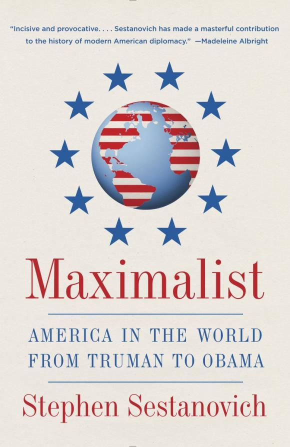 Maximalist: America in the World from Truman to Obama democracy in america nce