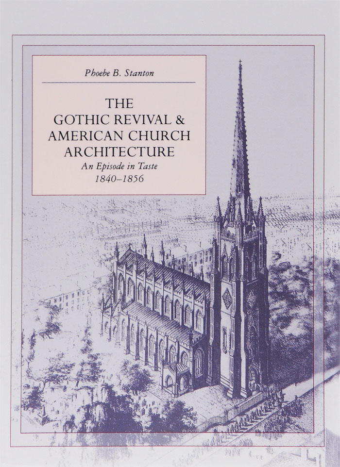 The Gothic Revival and American Church Architecture: An Episode in Taste, 1840-1856 gothic tales