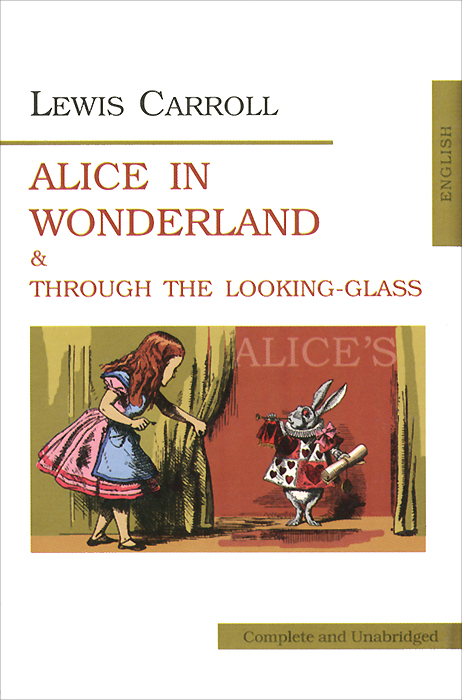 Lewis Carroll Аlice's Adventures in Wonderland and Through the Looking-Glass