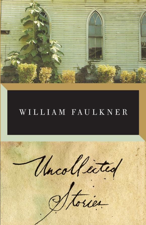 The Uncollected Stories of William Faulkner william faulkner as i lay dying