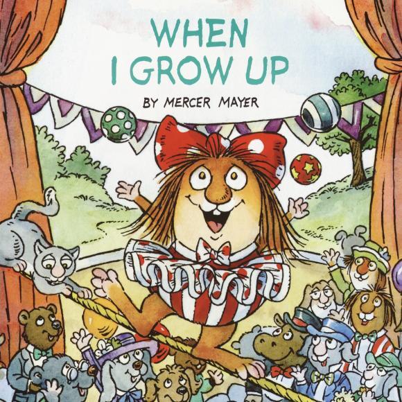 When I Grow Up (Little Critter) grow n up парта мастерская искусств 5013