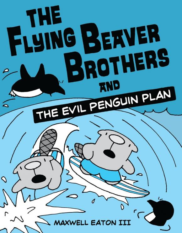 Купить The Flying Beaver Brothers and the Evil Penguin Plan