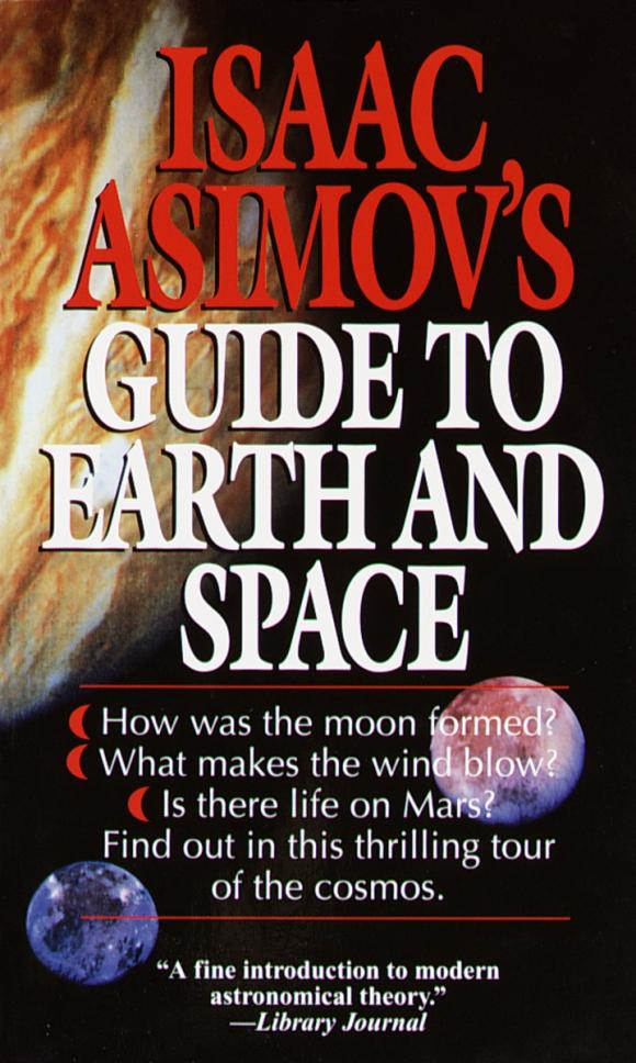Isaac Asimov's Guide to Earth and Space space from earth to the edge of the universe