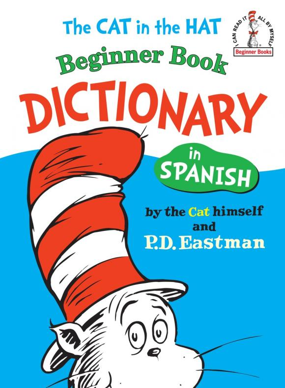 The Cat in the Hat Beginner Book Dictionary in Spanish the unadulterated cat