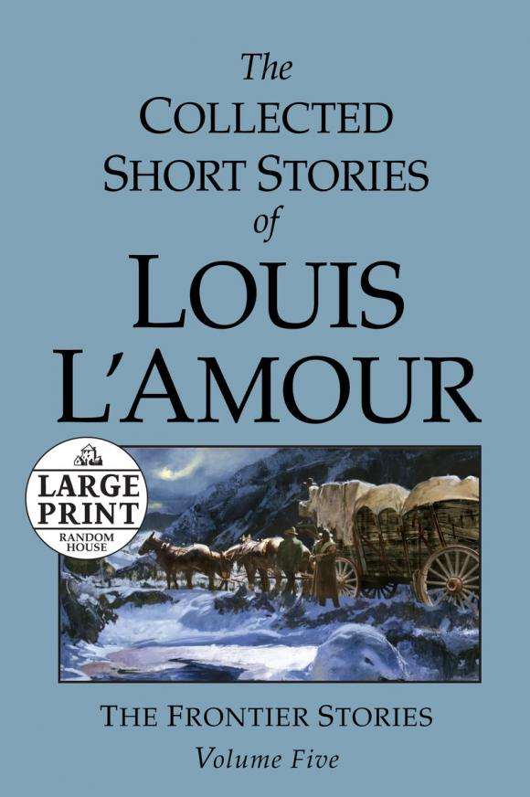 The Collected Short Stories of Louis L'Amour: Unabridged Selections From The Frontier Stories, Volume 5 short stories