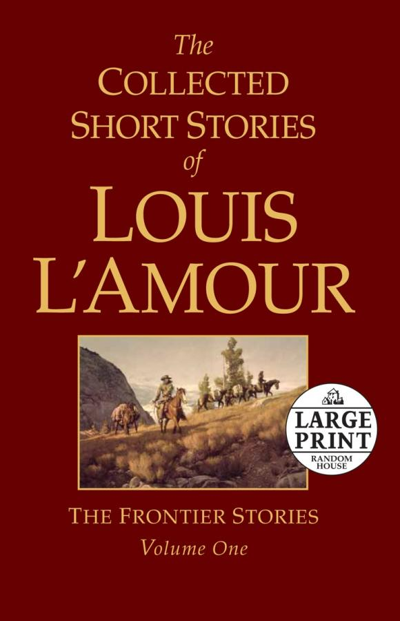 The Collected Short Stories of Louis L'Amour, Volume 1 the collected short stories of louis l amour volume 7