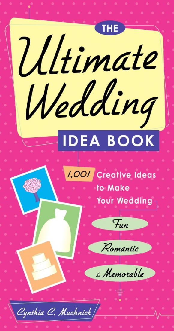 The Ultimate Wedding Idea Book various ultimate wedding
