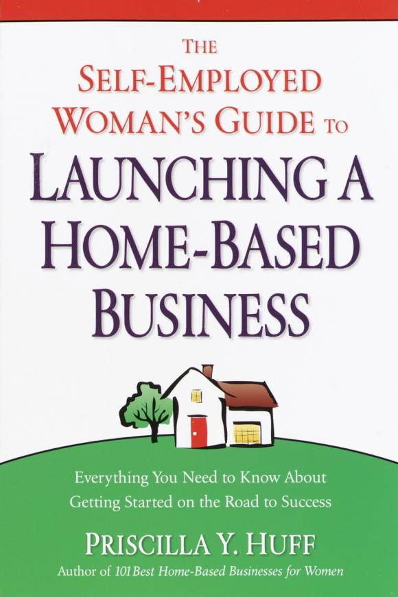The Self-Employed Woman's Guide to Launching a Home-Based Business
