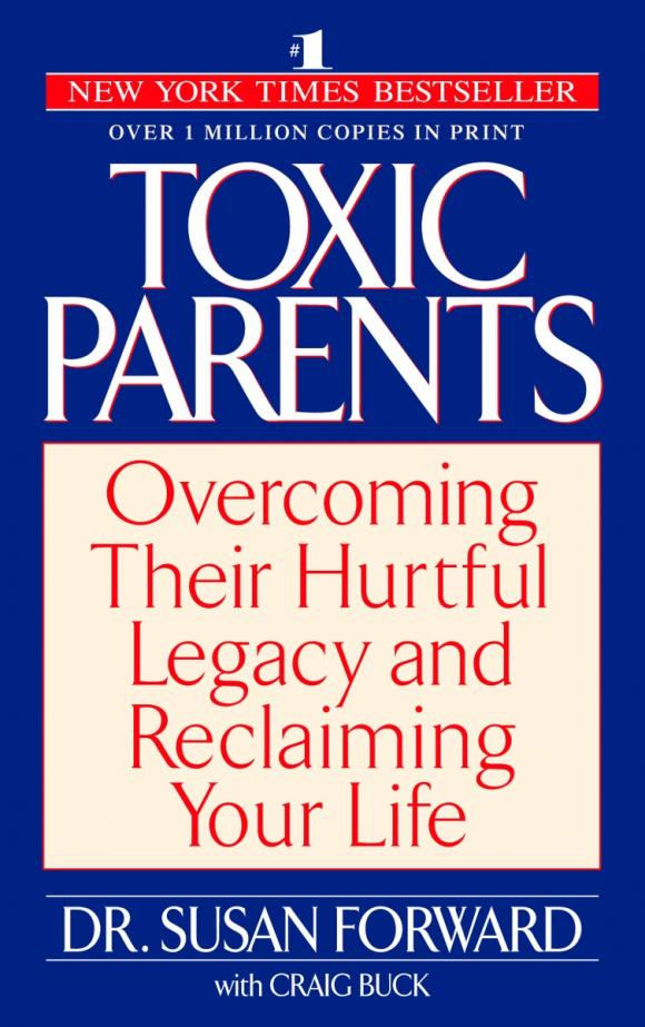 Toxic Parents toxic parents overcoming their hurtful legacy and reclaiming your life