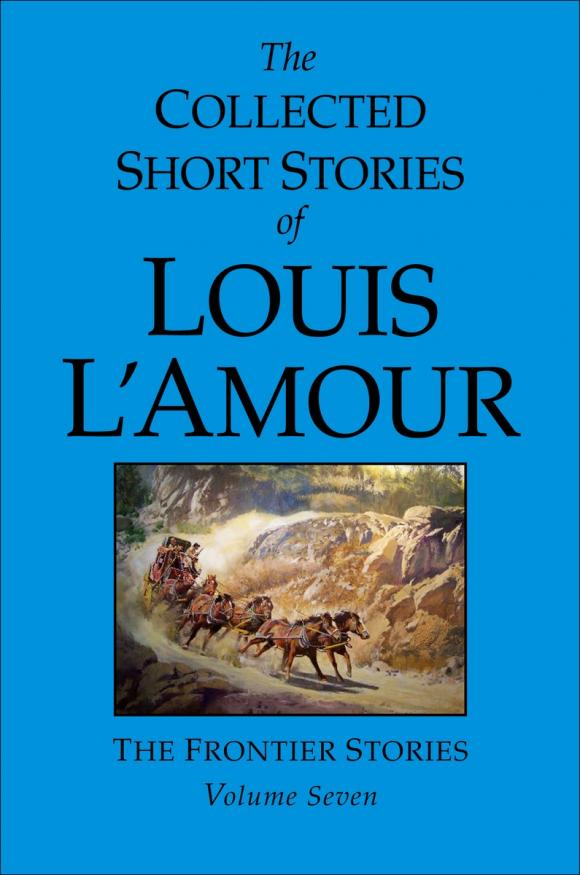 The Collected Short Stories of Louis L'Amour, Volume 7 knights of sidonia volume 6