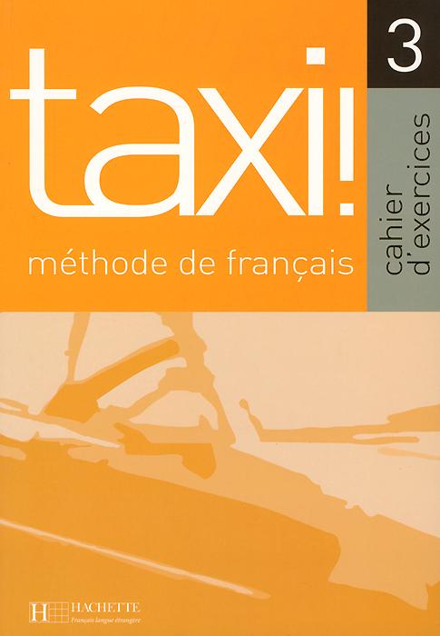 Taxi!: Methode de francais 3: Cahier d'exercices